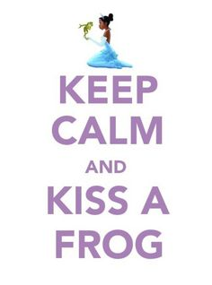 Keep Calm and Kiss A Frog #Disney