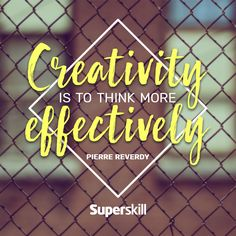 """""""Creativity is to think more effectively."""" - Pierre Reverdy"""