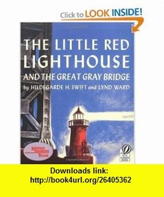 The Little Red Lighthouse and the Great Gray Bridge Restored Edition (9780152045739) Hildegarde H. Swift, Lynd Ward , ISBN-10: 0152045732  , ISBN-13: 978-0152045739 ,  , tutorials , pdf , ebook , torrent , downloads , rapidshare , filesonic , hotfile , megaupload , fileserve
