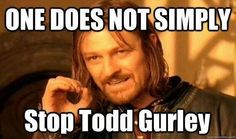 ONE DOES NOT SIMPLY STOP TODD GURLEY
