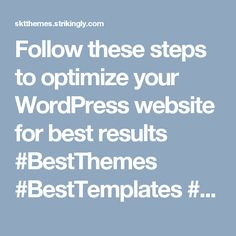Follow these steps to optimize your WordPress website for best results #BestThemes #BestTemplates #WebDesign #WebDevelopment #WordPress #themes #Website