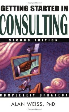 Getting Started in Consulting, Second Edition by Alan Weiss Great Books To Read, Used Books, My Books, This Book, Leadership, Digital Rights Management, Finance, Proposal Writing, 12th Book