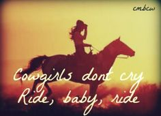 Cowgirls dont cry, Ride, Baby, Ride <3 Brooks and Dunn #Sunset