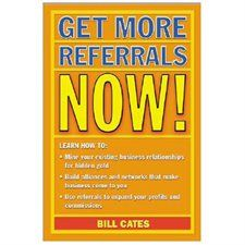 Get More Referrals Now - by Bill Cates