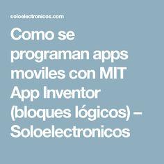 Como se programan apps moviles con MIT App Inventor (bloques lógicos) – Soloelectronicos