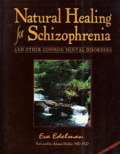 Natural Healing for Schizophrenia & Other Common Mental Disorders: Eva Edelman: 9780965097666: Amazon.com: Books