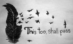 """This too shall pass"" 