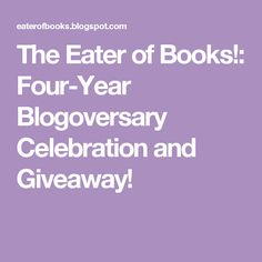 The Eater of Books!: Four-Year Blogoversary Celebration and Giveaway!