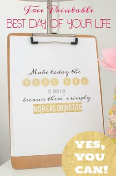 Make today the BEST DAY of your life... you can. Just do it. {FREE PRINTABLE in GOLD, BLACK and HOT PINK}