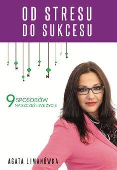 Od stresu do sukcesu - Agata Limanówka Learning, Books, Libros, Studying, Book, Teaching, Book Illustrations, Onderwijs, Libri