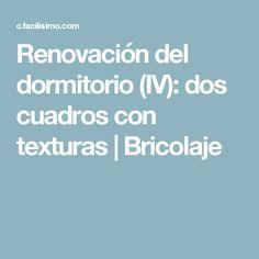 Renovación del dormitorio (IV): dos cuadros con texturas | Bricolaje