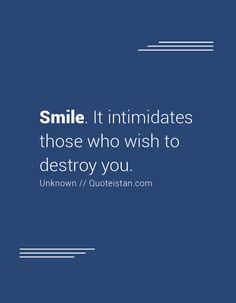#Smile. It intimidates those who wish to destroy you. http://www.quoteistan.com/2016/09/smile-it-intimidates-those-who-wish-to.html