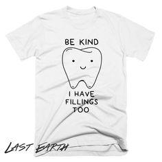 Be Kind I Have Fillings T-Shirt Funny Dentist Visit Shirt Dentistry Gifts - Pun Shirts - Trending Pun Shirts for sales. - Be Kind I Have Fillings Too T Shirt Funny Dentistry T by lastearth Dental Puns, Dental Hygiene School, Dentist Humor, Dental Hygienist, Funny Dentist, Dental Assistant Humor, Dental Shirts, Pun Shirts, Funny Tshirts