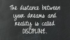 The distance between your dreams and reality is called discipline. Discipline can still be fun - but you need to stick with it and stay focused to really go far. Wall Quotes, Me Quotes, Motivational Quotes, Inspirational Quotes, Quotable Quotes, Great Quotes, Quotes To Live By, Encouragement Quotes, Success Quotes
