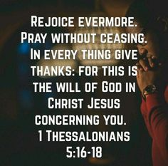 1 Thessalonians 5 16, Pray Without Ceasing, Philippians 4, Give Thanks, Jesus Christ, Thankful, God, Quotes, Dios