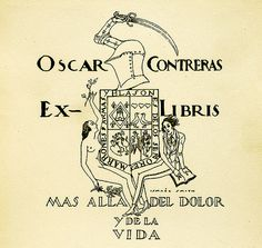 ex libris | bookplate of Oscar Contreras] | Artist: Smith, Ismael, 1886-1972  Description: States, 'Oscar Contreras Ex-Libris' with mottos 'Mas alla del dolor y de la vida' and 'Marrones armas y blason e delos senores;' features a quartered shield supported by a naked woman holding branches and a clothed woman holding an open book. Also features a helmet and an arm with a scymitar. Signed at left 'Ismael Smith.'  Format: 1 print, col.; 11 x 12 cm.  Source: Pratt Institute Lib...