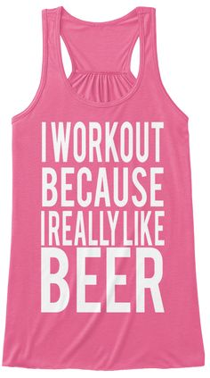 I Workout Because I Really Like Beer Neon Pink T-Shirt Front