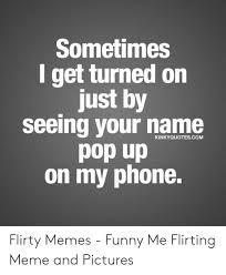 Flirty Memes Funny Memes About Guys Google Search Flirty Memes Memes About Guys Funny Me