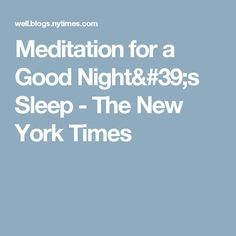 Meditation for a Good Night's Sleep - The New York Times