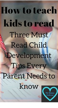 how to teach kids to read / child development / http://themommyprofessor.org/how-to-teach-kids-to-read-three-must-read-child-development-tips-every-parent-needs-to-know/