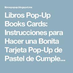 Libros Pop-Up Books Cards: Instrucciones para Hacer una Bonita Tarjeta Pop-Up de Pastel de Cumpleaños