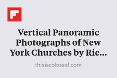 Vertical Panoramic Photographs of New York Churches by Richard Silver http://flip.it/WFpYs