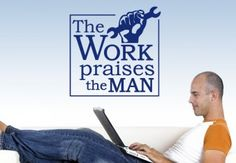 The Work Praises The Man - Wall Deal Quote - Great Home Decoration
