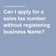 Can I apply for a sales tax number without registering business Name?