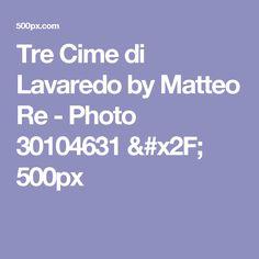 Tre Cime di Lavaredo by Matteo Re - Photo 30104631 / 500px