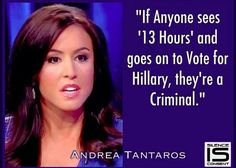 Hillary's murders in Benghazi ~ If anyone sees '13 Hours' and goes on to vote for Hillary, they're a criminal. ~ Andrea Tantaros ~ RADICAL Rational Americans Defending Individual Choice And Liberty