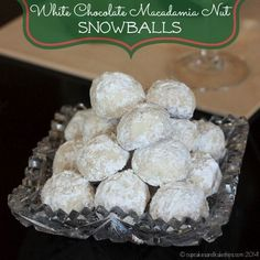 White Chocolate Macadamia Nut Snowballs are an update on the classic Christmas cookie recipe with a fabulous flavor combination.
