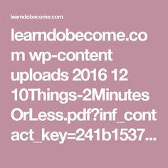 learndobecome.com wp-content uploads 2016 12 10Things-2MinutesOrLess.pdf?inf_contact_key=241b1537eff0a418fb27b19e6bc489cf83e8d92dba7f3cbdbf082741a4844b9e