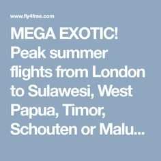 MEGA EXOTIC! Peak summer flights from London to Sulawesi, West Papua, Timor, Schouten or Maluku Islands from £440!