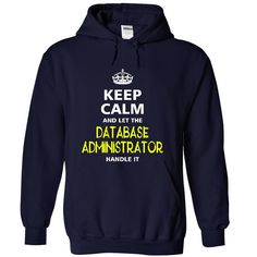 keep calm and let the DATABASE ADMINISTRATOR handle it T Shirt, Hoodie, Sweatshirt