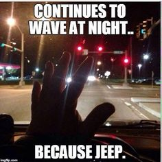"""My girlfriend laughs when I do this. She asked why one night and I said """"Its a jeep thing you wouldn't understand besides they might see"""" Jeep Rubicon, Jeep Wrangler Unlimited, Jeep Jku, Jeep Quotes, Jeep Humor, Jeep Baby, Jeep Patriot, Cool Jeeps, Off Road"""