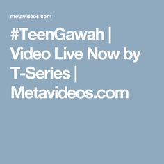 #TeenGawah | Video Live Now by T-Series | Metavideos.com