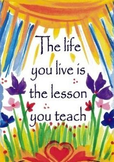 Live well for the best lessons.