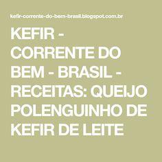 KEFIR - CORRENTE DO BEM - BRASIL - RECEITAS: QUEIJO POLENGUINHO DE KEFIR DE LEITE