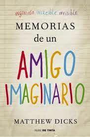 Los libros... mi obsesión, mi escape : Memorias de un amigo imaginario - Matthew Dicks