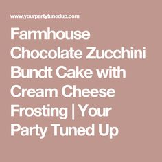 Farmhouse Chocolate Zucchini Bundt Cake with Cream Cheese Frosting | Your Party Tuned Up