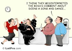 """""""I think they misinterpreted the boss's comment about doing a song and dance..."""" From LatPro: http://learn.latpro.com/cartoon-7/#"""