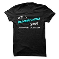 Its A DOMBROWSKI Thing - You Wouldnt Understand! - #shirt details #sweater shirt. ACT QUICKLY => https://www.sunfrog.com/No-Category/Its-A-DOMBROWSKI-Thing--You-Wouldnt-Understand.html?68278