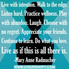 Live With Intention. Walk To The Edge. Listen Hard. Practice Wellness.
