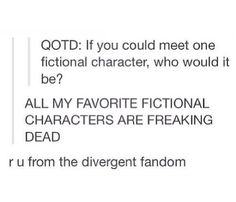 And it's not even random, it is a legitimate question showing the sad fate of almost all of the characters in Divergent.