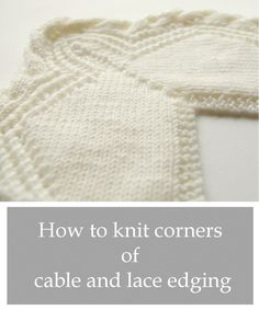 Do you remember my lace edging with twisted trim? I have received questions (in comments and by email) about how to knit mitered corners with twisted cables. I didn't know the answer then, but this...