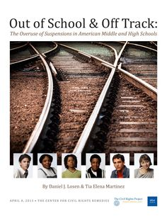 """Out of School and Off Track: The Overuse of Suspensions in American Middle and High Schools, by Daniel J. Losen and Tia Elena Martinez (2013). """"In this first of a kind breakdown of data from over 26,000 … schools, Civil Rights Project researchers estimate that well over 2 million students were suspended [in 2009-2010]. … We are publishing this report because of the serious academic implications these statistics have for students who attend schools with high suspension rates."""" (Exec. Sum.)"""
