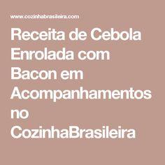 Receita de Cebola Enrolada com Bacon em Acompanhamentos no CozinhaBrasileira Flan, Food Truck, Carne, Oreo, Food And Drink, Low Carb, Foods, Onion Recipes, Quick Recipes