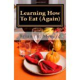 Learning How To Eat (Again) (Paperback)By Brian V. Menard