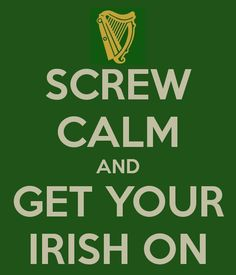 "Yeah, we Irish don't do that ""calm"" thing–but we DO get our Irish on! Especially on St Paddy's Day. Keep Calm Quotes, Quotes To Live By, Irish Jokes, Irish Humor, Irish Proverbs, Irish American, American Women, American Art, American History"