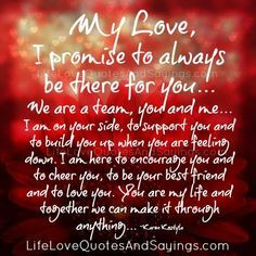 My Love, I promise to always be there for you… We are a team, you and me… I am on your side, to support you and to build you up when you are feeling down. I am here to encourage you and to cheer you, to be your best friend and to love you. […]
